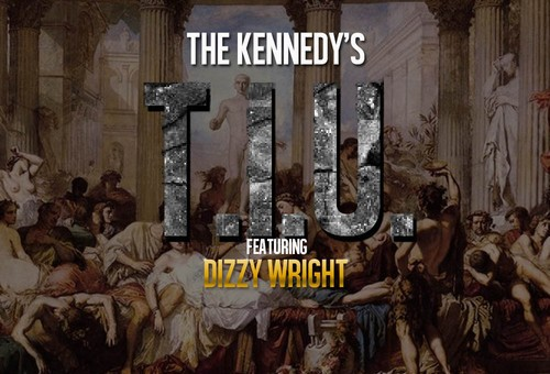 The Kennedys – T.I.U. Ft. Dizzy Wright