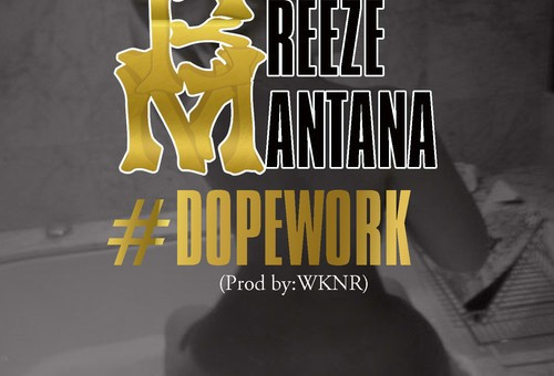 Breeze Mantana – Dope Work