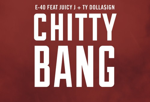 E-40 – Chitty Bang Ft. Juicy J & Ty Dolla4ign (Audio)