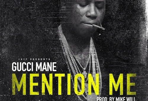 Gucci Mane – Mention Me (Prod. by Mike Will Made It)
