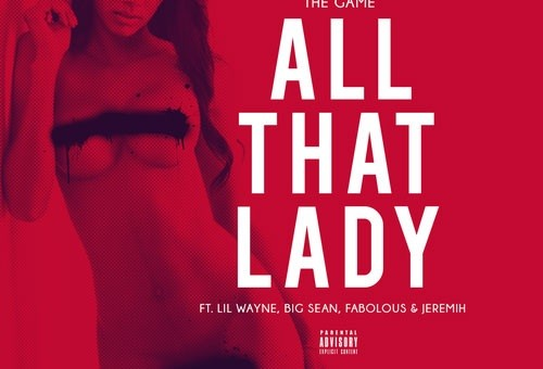 Game – All That (Lady) Ft. Lil Wayne, Big Sean, Fabolous & Jeremih (Video)