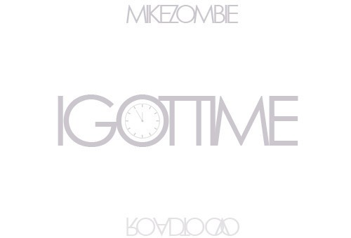 Mike Zombie – I Got Time