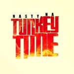 Nasty Na – Turkey Time