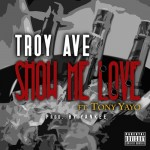 Troy Ave – Show Me Love Ft. Tony Yayo