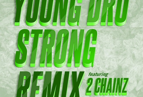 Young Dro – Strong (Remix) Ft. 2 Chainz