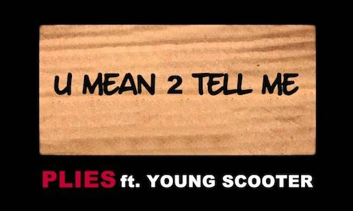Plies – U Mean 2 Tell Me Ft Young Scooter