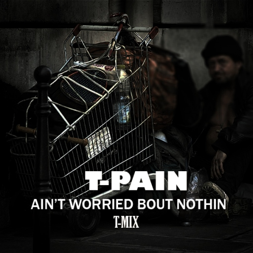 Aint worried bout Nothin T Pain   Aint Worried Bout Nothin (Remix)