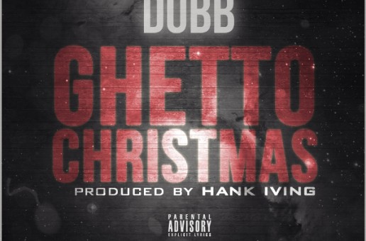 DUBB – Ghetto Christmas (Prod. by Hank Iving)