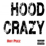 Hot Peez – Hood Crazy (Audio)