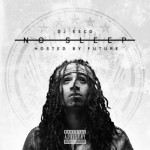 DJ Esco – No Sleep (Mixtape) (Hosted By Future)