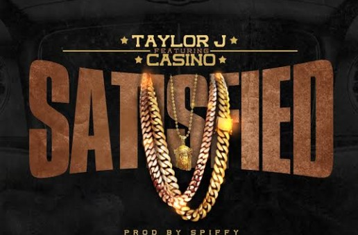 Taylor J x Casino – Satisfied (Prod. by Spiffy)