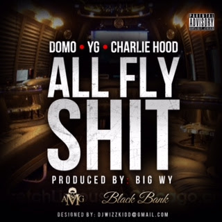 Domo x YG x Charlie Hood – All Fly Shit