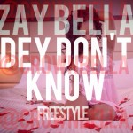 Zay Bella – Dey Dont Know Freestyle Ft. Anyee Wright