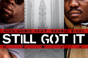Bigg Homie – Still Got It (Remix) Ft. Beanie Sigel