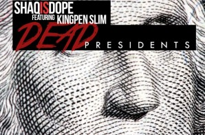 ShaqIsDope – Dead Presidents (Freestyle) Ft. KingPen Slim