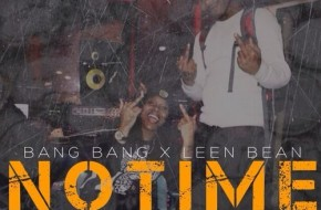 Bang Bang – No Time Ft. Leen Bean