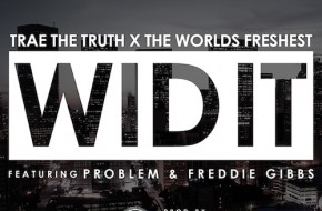 Trae Tha Truth – Wid It Ft Problem & Freddie Gibbs