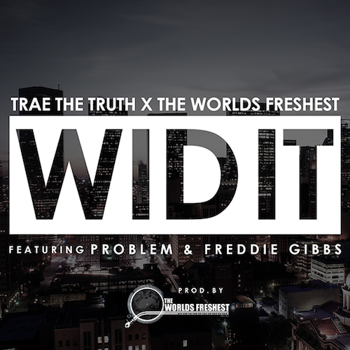 trae tha truth wid it ft problem freddie gibbs HHS1987 2014 Trae Tha Truth – Wid It Ft Problem & Freddie Gibbs