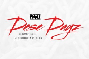Pizzle – Dese Dayz (Prod. by 1Bounce & Yung Dev)