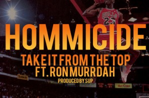 Hommicide x Ron Murrdah – Take It From The Top (Prod. by Sup )