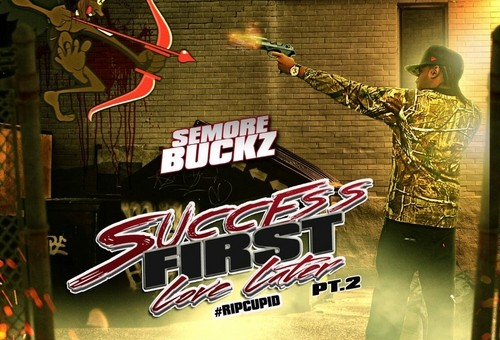 Semore Buckz – Success First Love Later Pt.II: R.I.P Cupid (Mixtape)