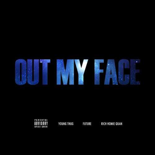 Young Thug Out Of My Face Young Thug   Out Of My Face Ft. Future & Rich Homie Quan