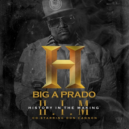 cover Big A Prado   H.I.M (History In the Making) (Mixtape) (Hosted by Don Cannon)