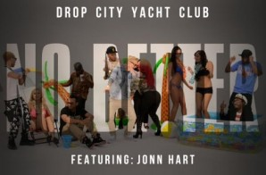 Drop City Yacht Club – No Better Ft. Jonn Hart (Official Video)