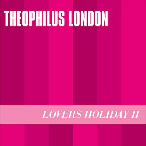 jDCvbGn Theophilus London – Lovers Holiday 2 EP