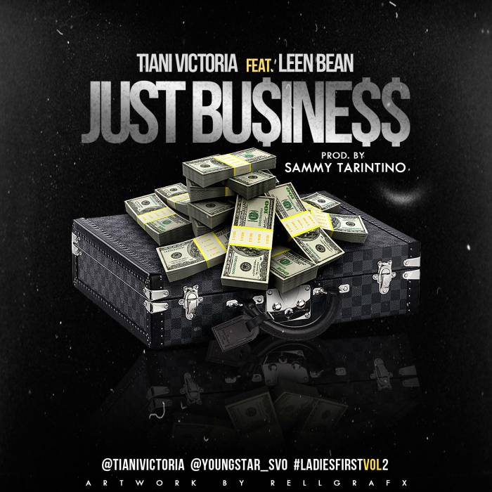just business copy 1 Tiani Victoria   Just Business Ft. Leen Bean (Prod by Sammy Tarintino)