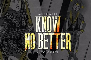 Meek Mill – Know No Better ft. Yo Gotti
