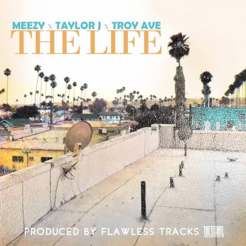 photo 7 500x500 Taylor J x Meezy x Troy Ave   The Life (Prod. by Flawless Tracks)