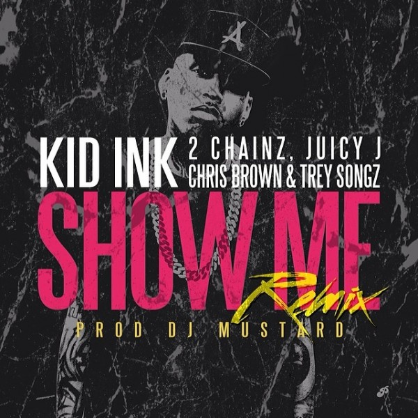 showmeremix 600x600 Kid Ink – Show Me (Remix) Ft. 2 Chainz, Juicy J, Chris Brown & Trey Songz