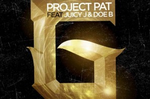 Project Pat x Juicy J x Doe B – Never Be A G (Prod. by Mike Will Made It)