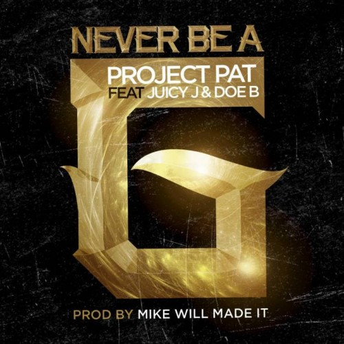 unnamed 16 500x500 Project Pat x Juicy J x Doe B   Never Be A G (Prod. by Mike Will Made It)