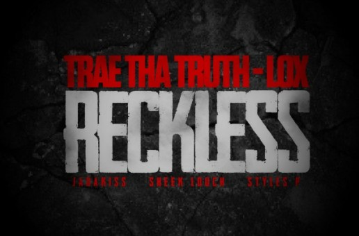 Trae Tha Truth x The LOX – Reckless