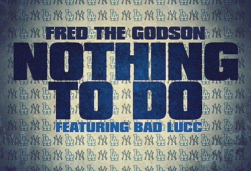 Fred The Godson – Nothing To Do ft. Bad Lucc