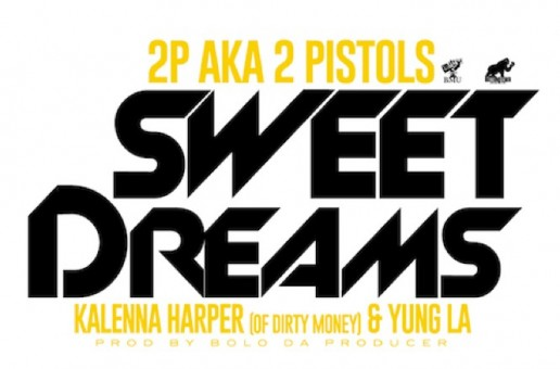2 Pistols – Sweet Dreams ft. Kalenna & Yung LA