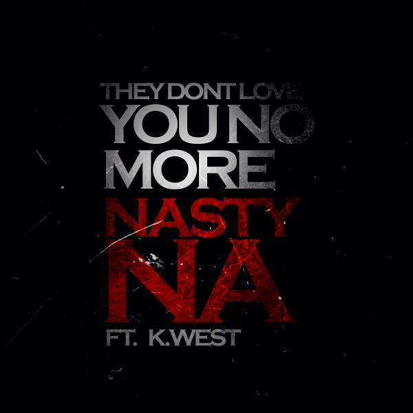 Nasty Na – They Don't Love You No More Freestyle Ft. K. West