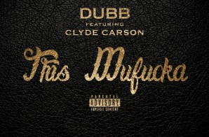 D.U.B.B. – This Mufucka Ft. Clyde Carson (Prod. By Resource)