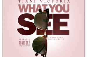 Tiani Victoria – What You See