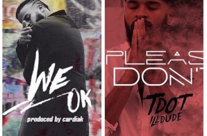 """Tdot iLLDude Releases """"Please Don't"""" & """"We Ok"""" (Produced By Cardiak)"""