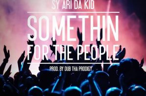 Sy Ari Da Kid – Somethin For The People