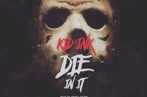 Kid Ink – Die In It