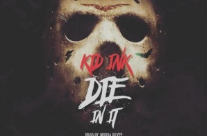 Kid Ink – Die In It (Prod by Murda Beatz & OZ)