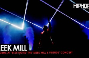 "Meek Mill Performs ""Blue Notes"" at His Meek Mill & Friends Concert (Video)"