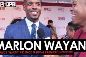 "Marlon Wayans Talks Netflix's film ""NAKED"", His TV Series ""Marlon"" & More at the Netflix ""NAKED"" Essence Festival Premiere (Video)"