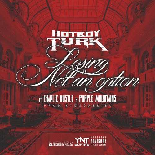 HOT BOY TURK – LOSING NOT AN OPTION (OFFICIAL MUSIC VIDEO) FT. PURPLE MOUNTAINS & CHARLIE HUSTLE