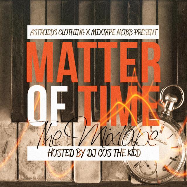 "MATTEROFTIMECOVER  Astroids Clothing & Mixtape Mobb presents ""Matter Of Time"" (mixtape) (hosted by @DJCosTheKid)"
