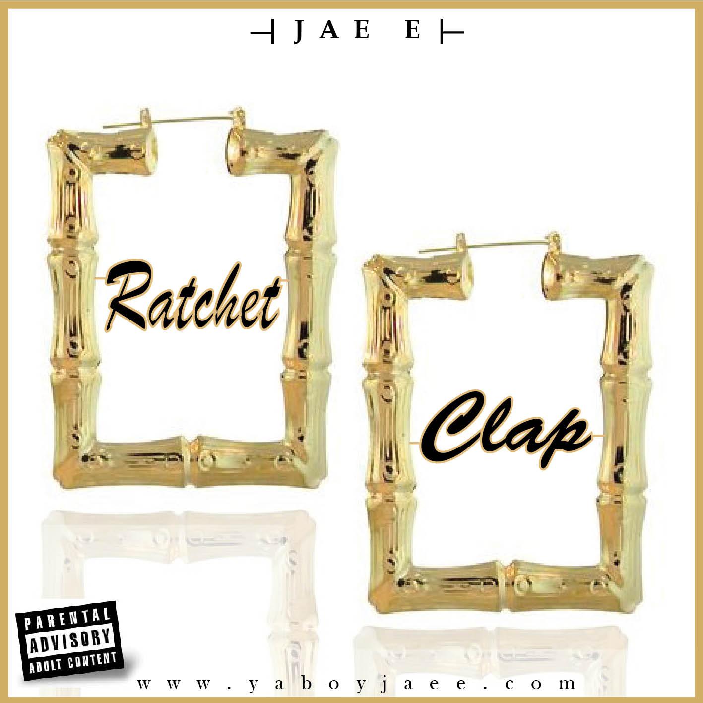 Ratchet-Clap JAE E (@yaboyjaee) - Ratchet Clap (Prod. by @TwhyXclusive)